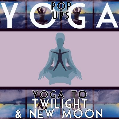 Yoga to Twilight and New Moon