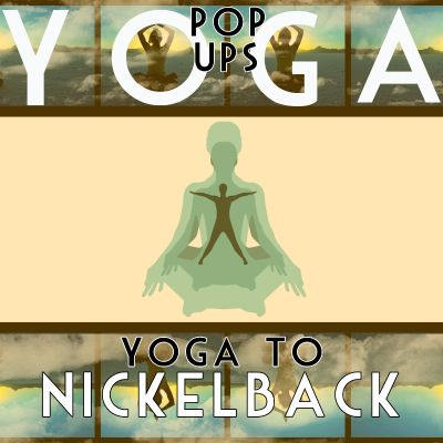 Yoga To Nickelback