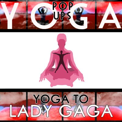Yoga to Lady Gaga