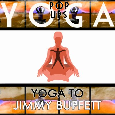 Yoga to Jimmy Buffett