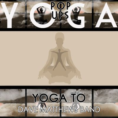 Yoga to Dave Matthews Band