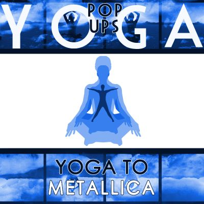 Yoga to Metallica