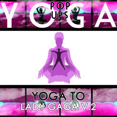 Yoga to Lady Gaga, Vol. 2
