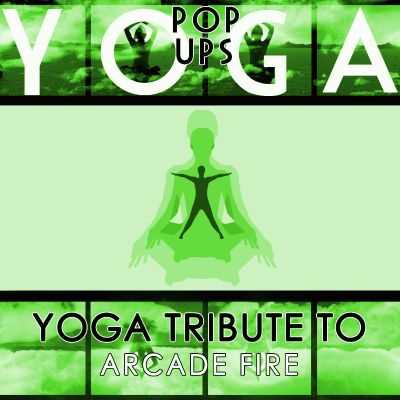 Yoga To Arcade Fire