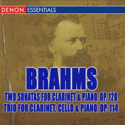 Brahms: Two Sonatas for Clarinet and Piano, Op. 120; Trio for Clarinet, Cello; Piano, Op. 114