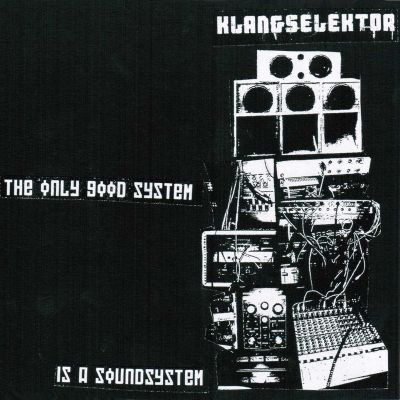 The Only Good System Is A Soundsystem