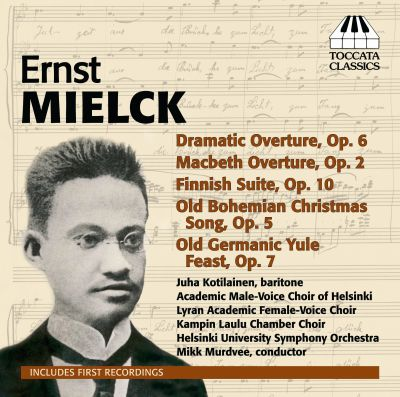 Ernst Mielck: Dramatic Overture; Macbeth Overture; Finnish Suite; Old Bohemian Christmas Song; Old Germanic Yule Feast