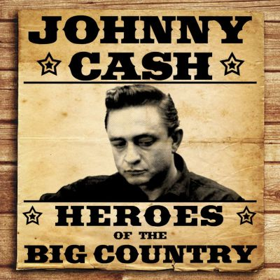Heroes of the Big Country: Johnny Cash