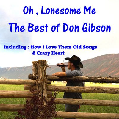 Oh, Lonesome Me: The Best of Don Gibson