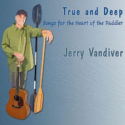 True and Deep: Songs for the Heart of the Paddler