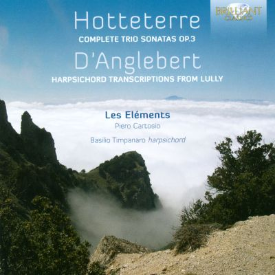 Hotteterre: Complete Trio Sonatas Op. 3; D'Anglebert: Harpsichord Transcriptions from Lully