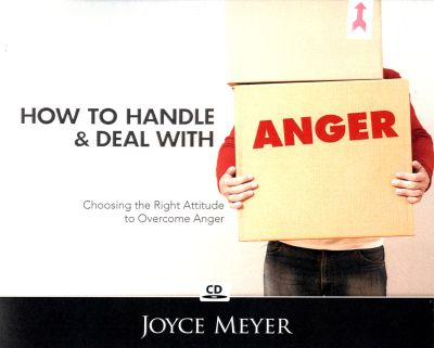 How To Handle & Deal With Anger: Choosing The Right Attitude To Overcome Anger