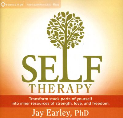 Self Therapy: Transform Stuck Parts of Yourself into Inner Resources of Strength, Love, and Freedom