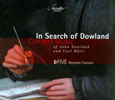 In Search of Dowland: Consort Music of John Dowland and Carl Rütti