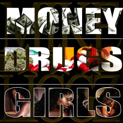 Money Drugs Girls
