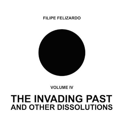 The Invading Past & Other Dissolutions, Vol. 4