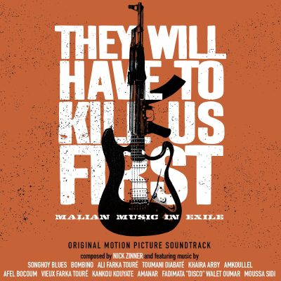 They Will Have to Kill Us First: Malian Music in Exile [Original Motion Picture Soundtrack]