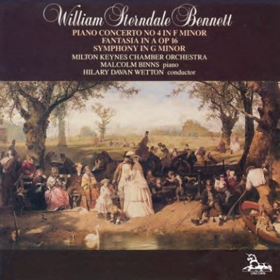 William Sterndale Bennett: Piano Concerto No. 4 in F minor; Fantasia in A Op. 16; Symphony in G minor