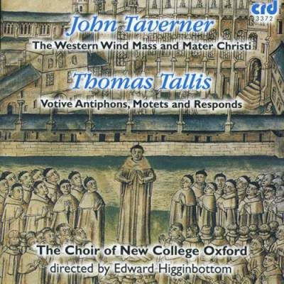 John Taverner: The Western Wind Mass; Mater Christi; Thomas Tallis: Votive Antiphons, Motets and Responds