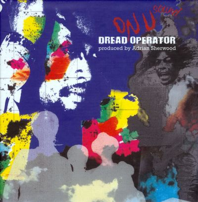Dread Operator from the On U Sound Archives: Produced By Adrian Sherwood