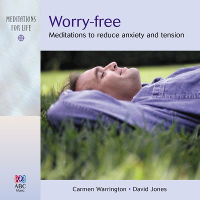 Worry-Free: Meditations to Reduce Anxiety and Tension