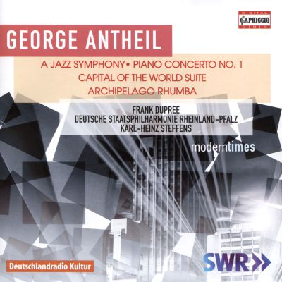 George Antheil: A Jazz Symphony; Piano Concerto No. 1; Capital of the World Suite; Archipelago Rhumba