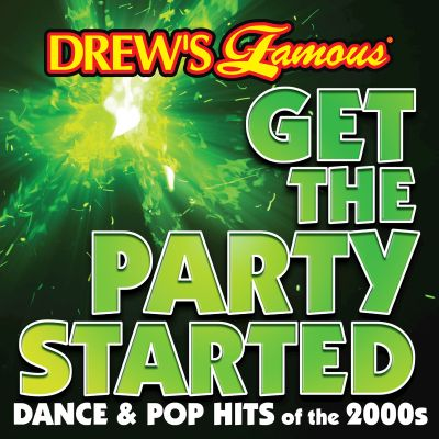 Drew's Famous Get the Party Started: Dance & Pop Hits of the 2000s