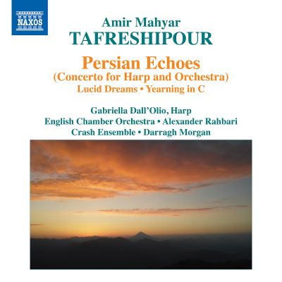 Amir Mahyar Tafreshipour: Persian Echoes (Concerto for Harp and Orchestra); Lucid Dreams; Yearning in C
