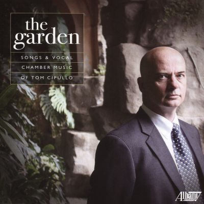 The Garden: Songs and Vocal Chamber Music of Tom Cipullo