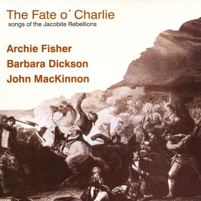Fate O'Charlie: Songs Of The Jacobite Rebellions
