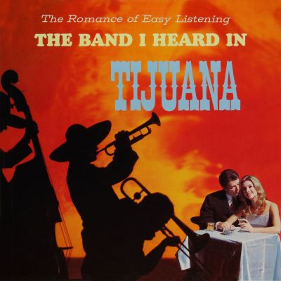 The Romance of Easy Listening With the Band I Heard in Tijuana