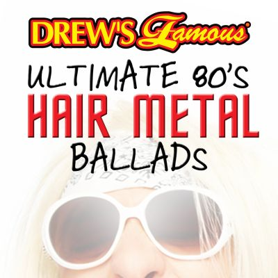 Drew's Famous Ultimate 80's Hair Metal Ballads