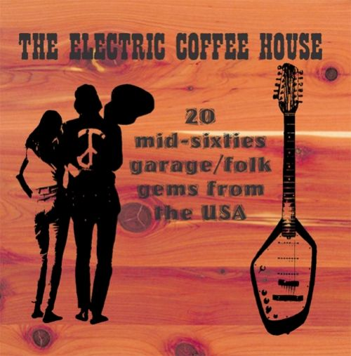 The Electric Coffee House: 20 Mid-Sixties Garage/Folk Gems From The USA