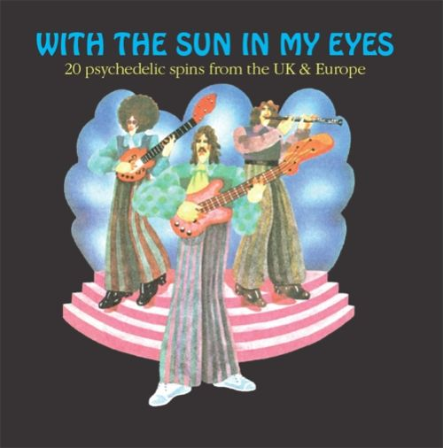 With the Sun in My Eyes: 20 Psychedelic Spins From The UK and Europe