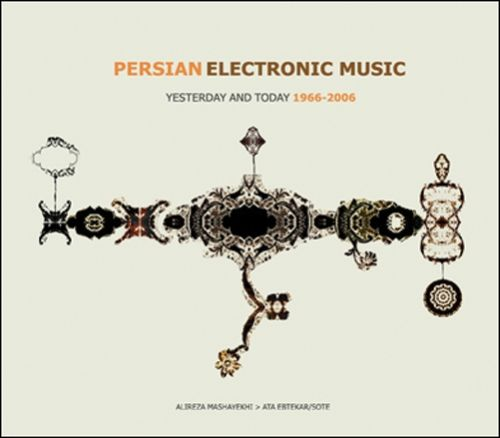 Persian Electronic Music: Yesterday and Today 1966-2006