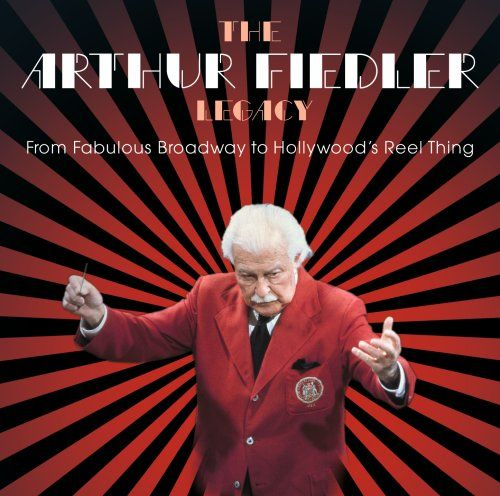 The Arthur Fiedler Legacy: From Fabulous Broadway to Hollywood's Reel Thing