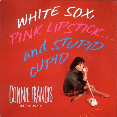 White Sox, Pink Lipstick...And Stupid Cupid: Connie Francis in the 1950s