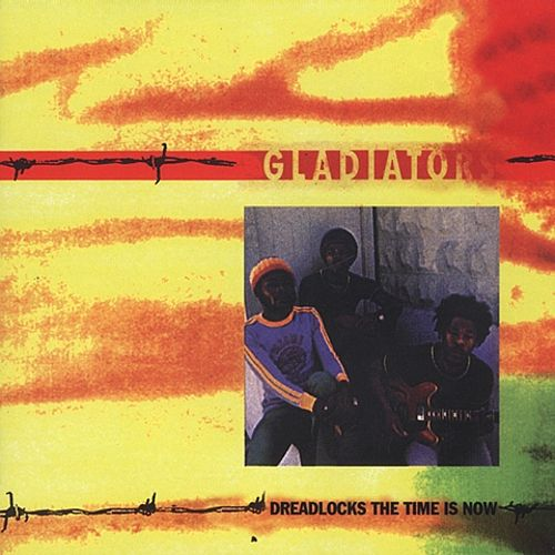 Dreadlocks The Time Is Now The Gladiators Songs