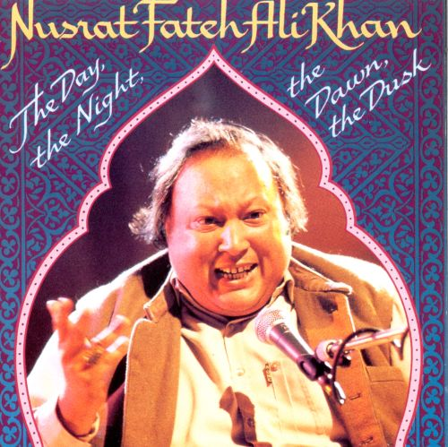 the day the night the dawn the dusk nusrat fateh ali khan