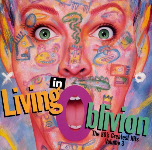 living in oblivion  the 80 u0026 39 s greatest hits  vol  3