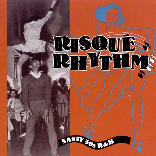 Risque Rhythm: Nasty 50s R&B