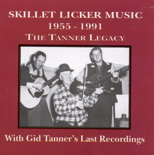 Skillet Lickers Music: The Tanner Legacy 1955-1991