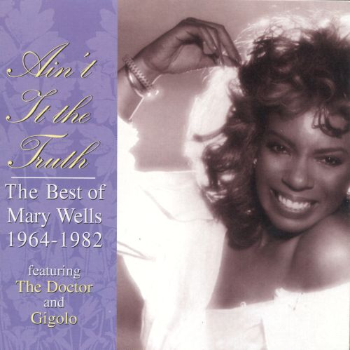 Ain't It the Truth: The Best of Mary Wells 1964-1982