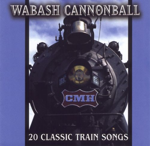 Wabash Cannonball: 20 Classic Train Songs