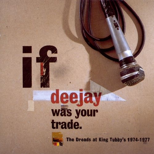 If Deejay Was Your Trade: The Dreads at King Tubby's 1974-1977