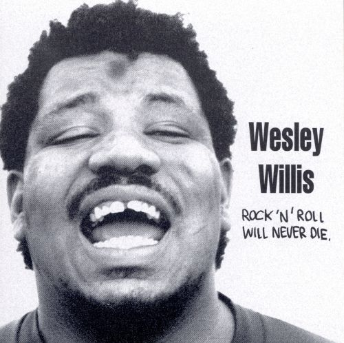 Rock  N  Roll Will Never Die - Wesley Willis  7b9a2d8a2d5