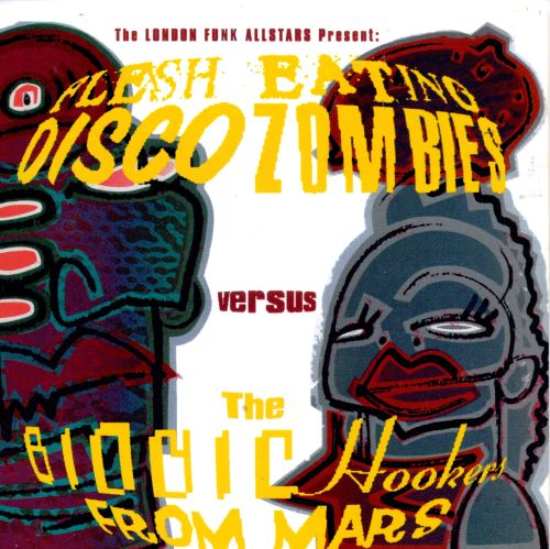 Flesh Eating Disco Zombies Vs the Bionic Hookers from Mars