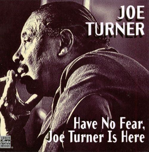 Have No Fear, Joe Turner Is Here