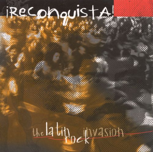 Reconquista!: The Latin Rock Invasion