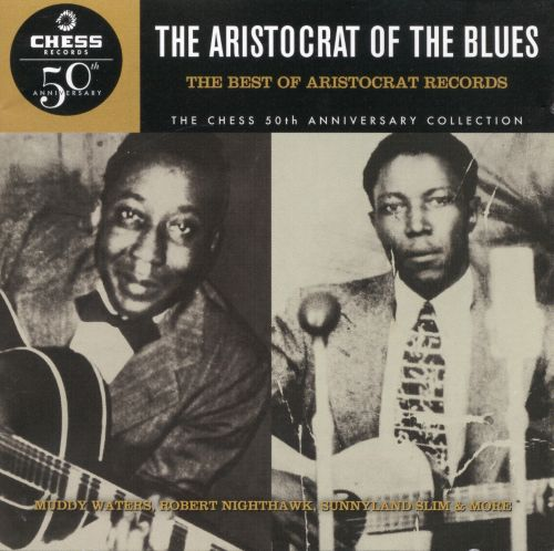 The Aristocrat of the Blues: The Best of Aristocrat Records